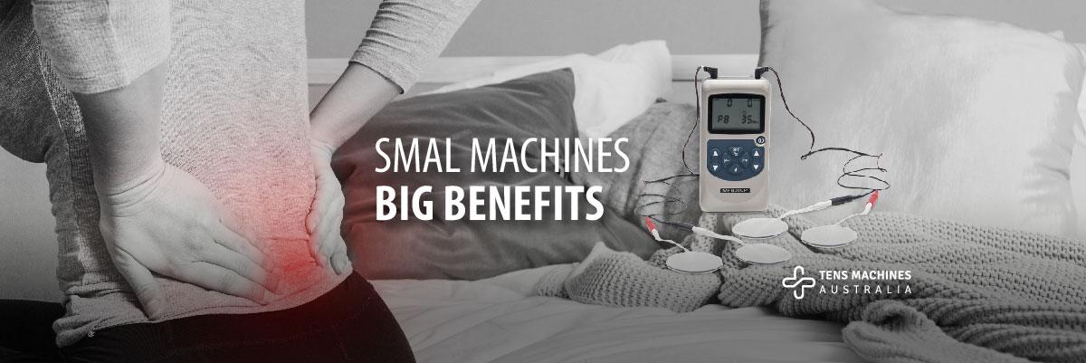 Small machines TENS benefits