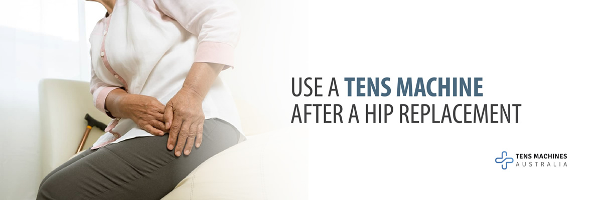 Use a TENS Machine after a Hip Replacement