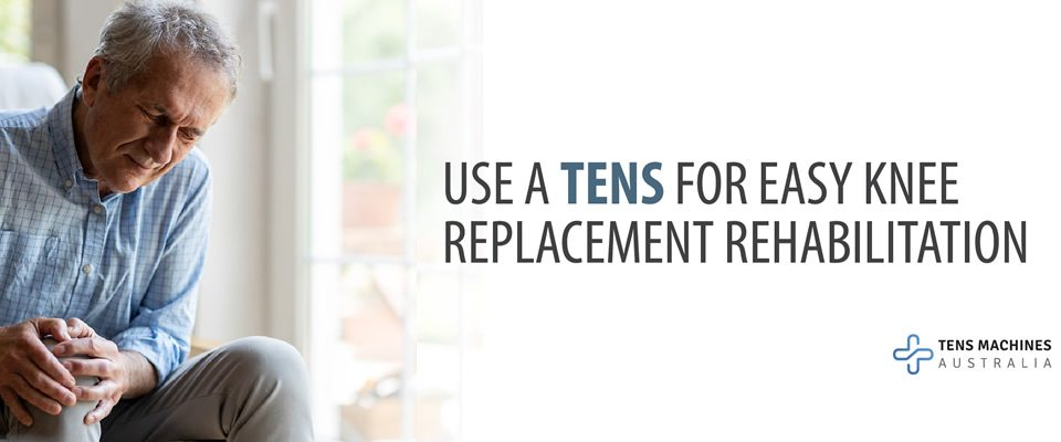 Use of TENS for knee replacement rehabilitation